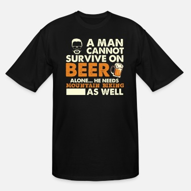 Beer A Man Cannot Survive On Beer Alone He Needs - Men's Tall T-Shirt