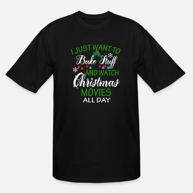 Hallmark Christmas Movies I Just Want to Bake Stuff and Watch Christmas - Men's Tall T-Shirt