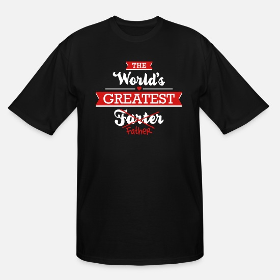98a6f3db Father T-Shirts - The world's greatest farter/father - Men's Tall T-
