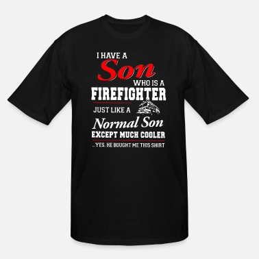 I have a son who is a firefighter just like a norm - Men's Tall T-Shirt