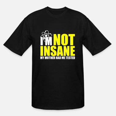 I m Not Insane My Mother Had Me Tested Geek Humour - Men's Tall T-Shirt