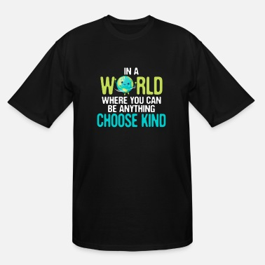 Kind In a World where You Can Be Anything choose kind - Men's Tall T-Shirt