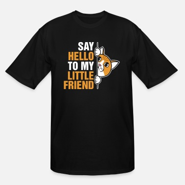 Hello Say Hello To My Little Friend - Men's Tall T-Shirt