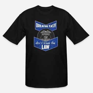 Easy Breathe Easy Dont Break The Law State Trooper Shirt - Men's Tall T-Shirt