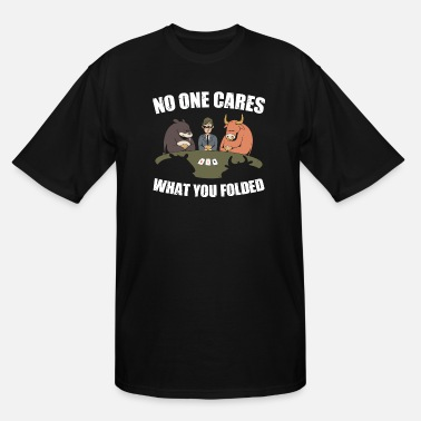Folded Funny Poker Sayings No One Cares What You Folded - Men's Tall T-Shirt