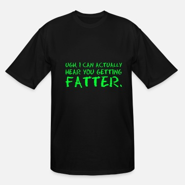 Food Chain Ugh I Can Actually Hear You Getting Fatter Food - Men's Tall T-Shirt