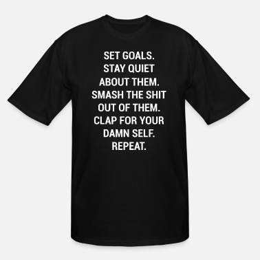 Set Set Goals Stay Quiet About Them Smash The Sht Out - Men's Tall T-Shirt