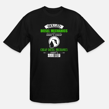 Mechanic Skilled Diesel Mechanics Aren't Cheap - Men's Tall T-Shirt