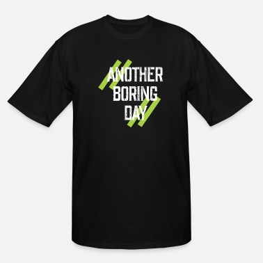 Bold Another Boring day - Back to school - Men's Tall T-Shirt
