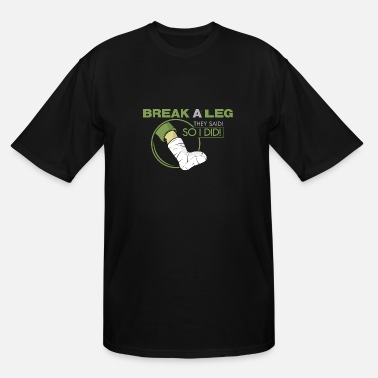 Broken Broken bones! Break a leg! gift, idea, present - Men's Tall T-Shirt