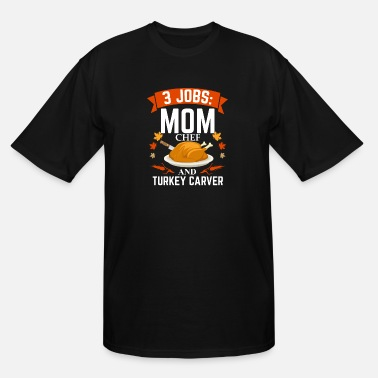 Day 3 jobs mom Chef turkey carver Thanksgiving - Men's Tall T-Shirt