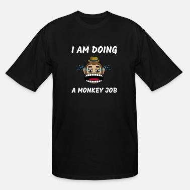 Unemployed I am doing a monkey job - Men's Tall T-Shirt