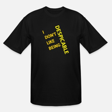Disgusting I don't like being despicable - Men's Tall T-Shirt