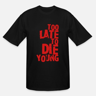 Late Too late to die young - Men's Tall T-Shirt