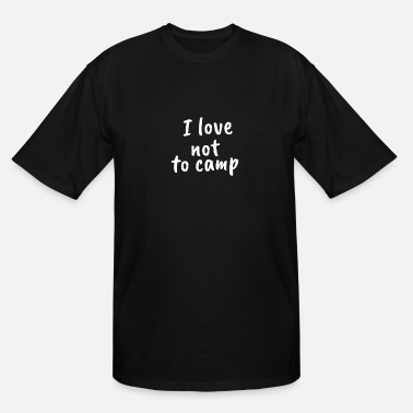Shy Kids Love I hate Camping - I love not to camp - Men's Tall T-Shirt