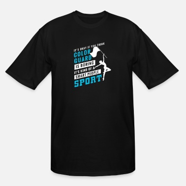 Color Guard Is Boring Of A Smart People Sport TShi - Men's Tall T-Shirt