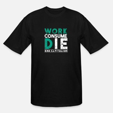 Communism Work Consume Die End Capitalism communism - Men's Tall T-Shirt