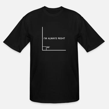 319f6cbe I'm Always Right Angle Funny Nerd Geek Math - Men'. Men's Tall T- Shirt
