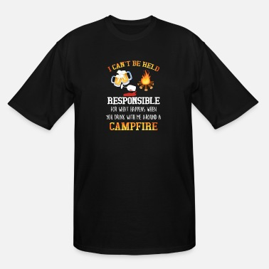 Camping I cant be held responsible for what happens when - Men's Tall T-Shirt