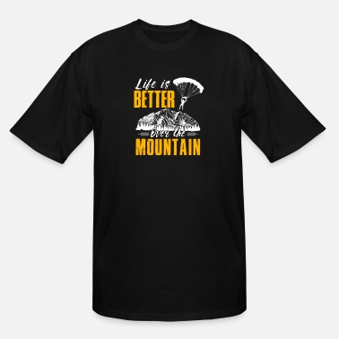 Extreme Spor Life Is Better Over The Mountains Paraglide - Men's Tall T-Shirt
