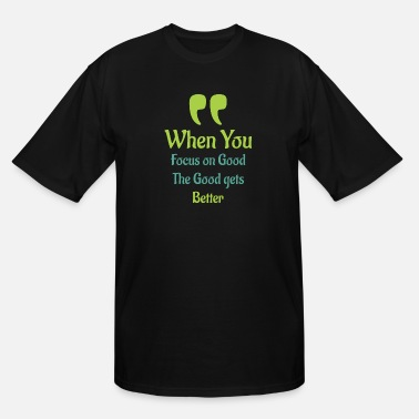 Text When you focus on Good - Cool quote - Men's Tall T-Shirt