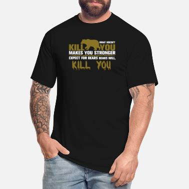 Kill You Bears Will Kill You - Men's Tall T-Shirt