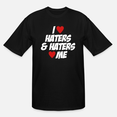 I Love Haters I Love Haters & Haters Love Me - Men's Tall T-Shirt