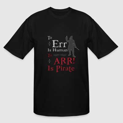 To Err is Human, To Arr is Pirate - Men's Tall T-Shirt