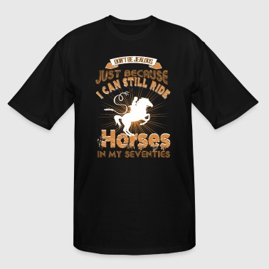 I Can Still Ride Horses In My Seventies T Shirt - Men's Tall T-Shirt