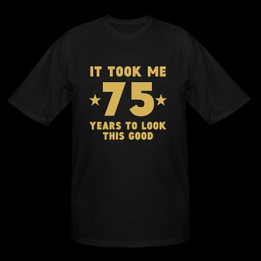 It Took Me 75 Years To Look This Good - Men's Tall T-Shirt