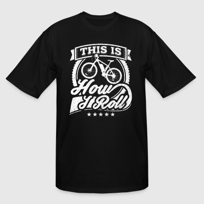 This Is How I Roll Funny Mountainbike Shirt - Men's Tall T-Shirt