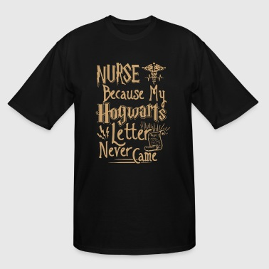 Nurse because my hogwarts letter never came - Men's Tall T-Shirt