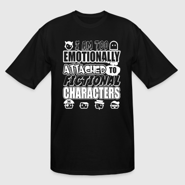 I Am Too Emotionally Attached T Shirt - Men's Tall T-Shirt