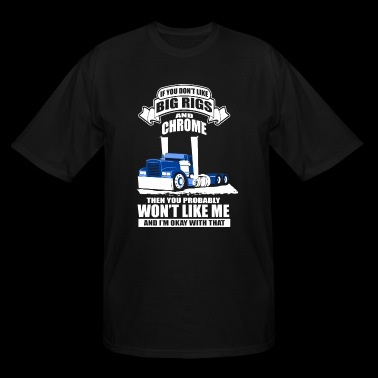 if u ont like big rigs and chrome truck t shirts - Men's Tall T-Shirt