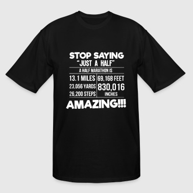 Stop saying just a half marathon is amazing - Men's Tall T-Shirt