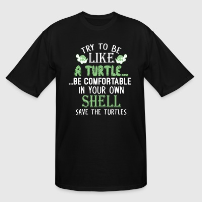 Try To Be Like A Turtle T Shirt - Men's Tall T-Shirt