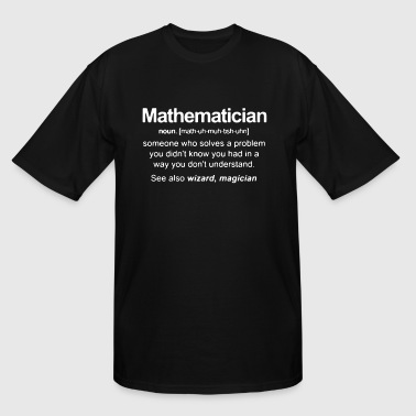 Mathematician someone who solves a problem you did - Men's Tall T-Shirt