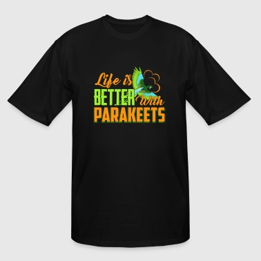 Life Is Better With Parakeets Shirt - Men's Tall T-Shirt