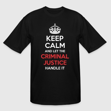 Keep Calm And Let Criminal Justice Handle It - Men's Tall T-Shirt