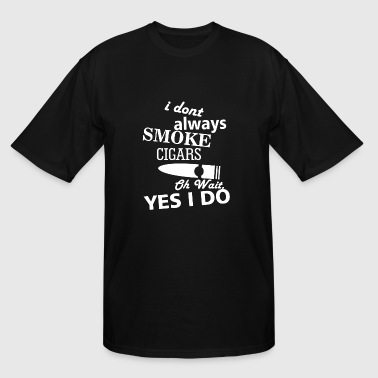 Smoke - i don't always smoke cigars oh wait yes - Men's Tall T-Shirt