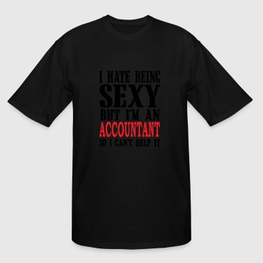 ACCOUNTANT - I Hate Being SEXY But I'm An ACCOUN - Men's Tall T-Shirt