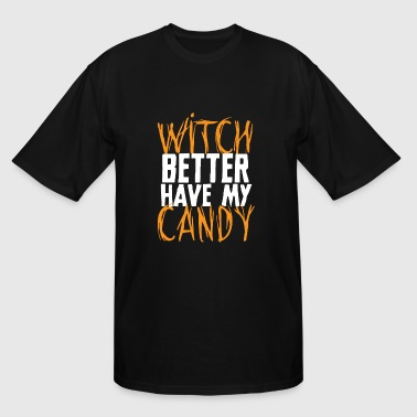 Witch - Witch Better Have My Candy - Men's Tall T-Shirt