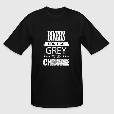 BIKER - BIKERS DON'T GO GREY WE TURN CHROME - Men's Tall T-Shirt
