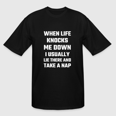 Nap - When Life Knocks Me Down I Usually Lie The - Men's Tall T-Shirt