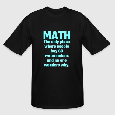 Math - Math The Only Place Where People Buy 60 W - Men's Tall T-Shirt