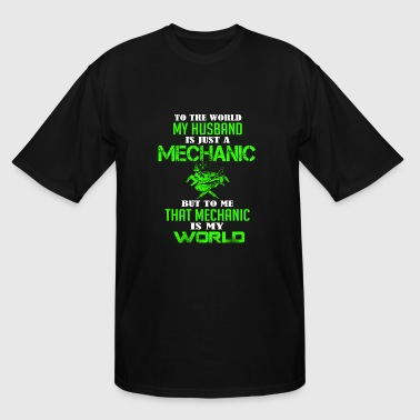 My husband is a mechanic - To me that is my worl - Men's Tall T-Shirt