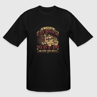 Truck - Back off sit down and hush your mouth - Men's Tall T-Shirt