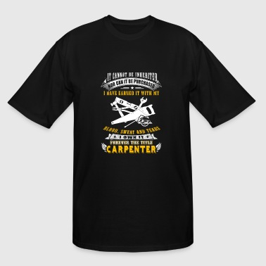 Carpenter - it cannot be inherited nor can it be - Men's Tall T-Shirt