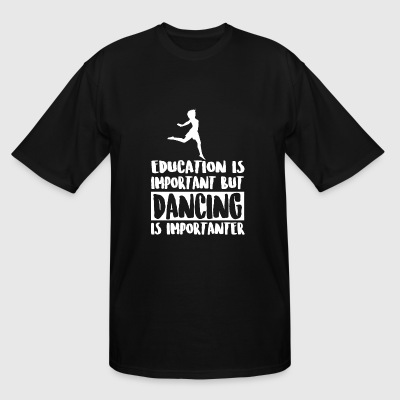 Dancing - Education Is Important But Dancing Is - Men's Tall T-Shirt