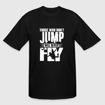 Skydiver - Those who don't jump will never fly - Men's Tall T-Shirt